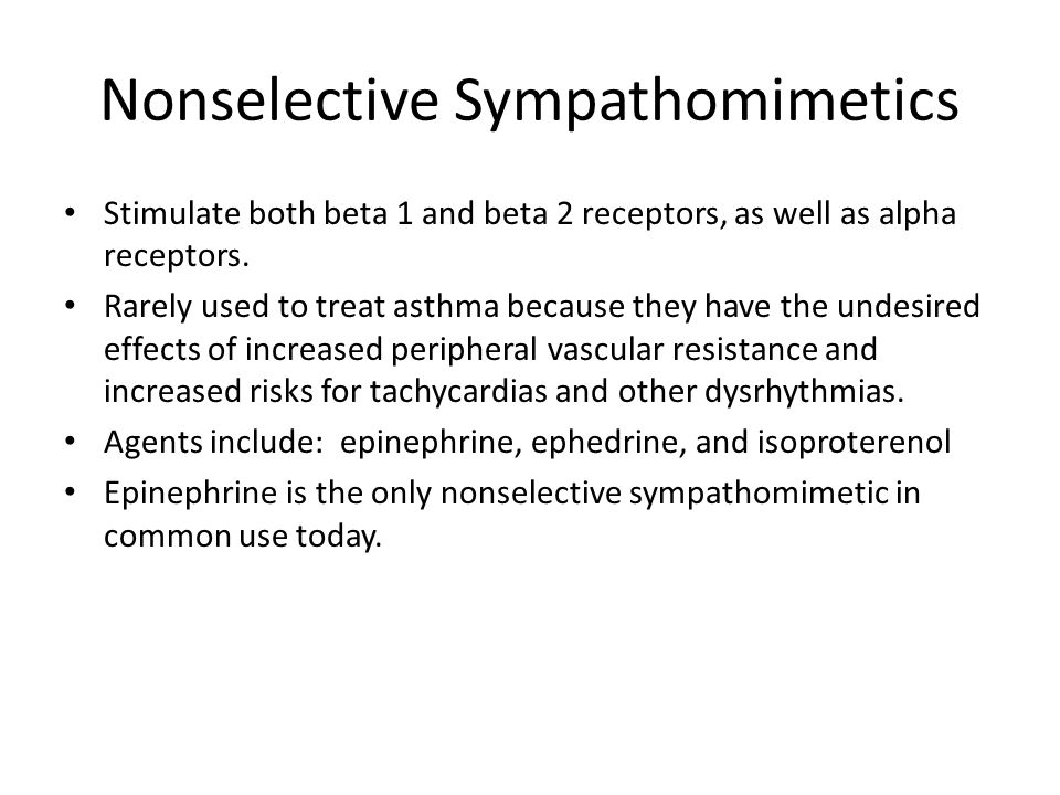 Nonselective Sympathomimetics Stimulate both beta 1 and beta 2 receptors, as well as alpha receptors.