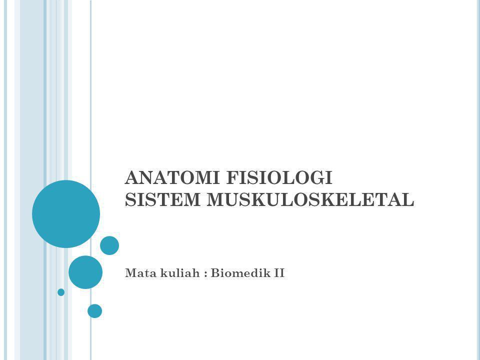 ANATOMI FISIOLOGI SISTEM MUSKULOSKELETAL Mata kuliah : Biomedik II