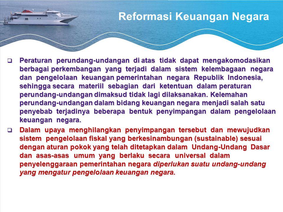 Reformasi Keuangan Negara  Peraturan perundang-undangan di atas tidak dapat mengakomodasikan berbagai perkembangan yang terjadi dalam sistem kelembag