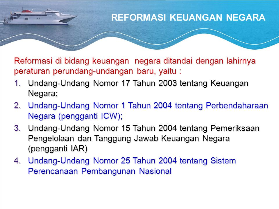 REFORMASI KEUANGAN NEGARA Reformasi di bidang keuangan negara ditandai dengan lahirnya peraturan perundang-undangan baru, yaitu : 1.Undang-Undang Nomo