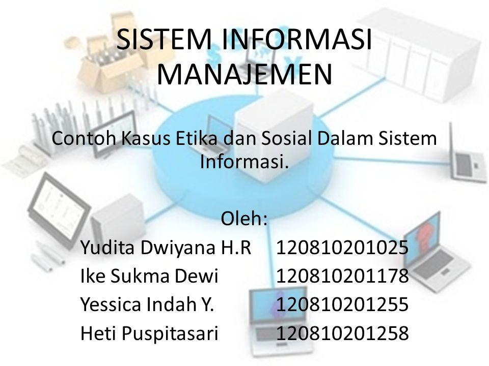SISTEM INFORMASI MANAJEMEN Contoh Kasus Etika dan Sosial Dalam Sistem Informasi. Oleh: Yudita Dwiyana H.R120810201025 Ike Sukma Dewi120810201178 Yessi