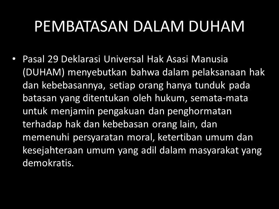 PEMBATASAN DALAM DUHAM Pasal 29 Deklarasi Universal Hak Asasi Manusia (DUHAM) menyebutkan bahwa dalam pelaksanaan hak dan kebebasannya, setiap orang h
