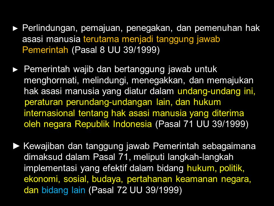 ► Perlindungan, pemajuan, penegakan, dan pemenuhan hak asasi manusia terutama menjadi tanggung jawab Pemerintah (Pasal 8 UU 39/1999) ► Pemerintah waji