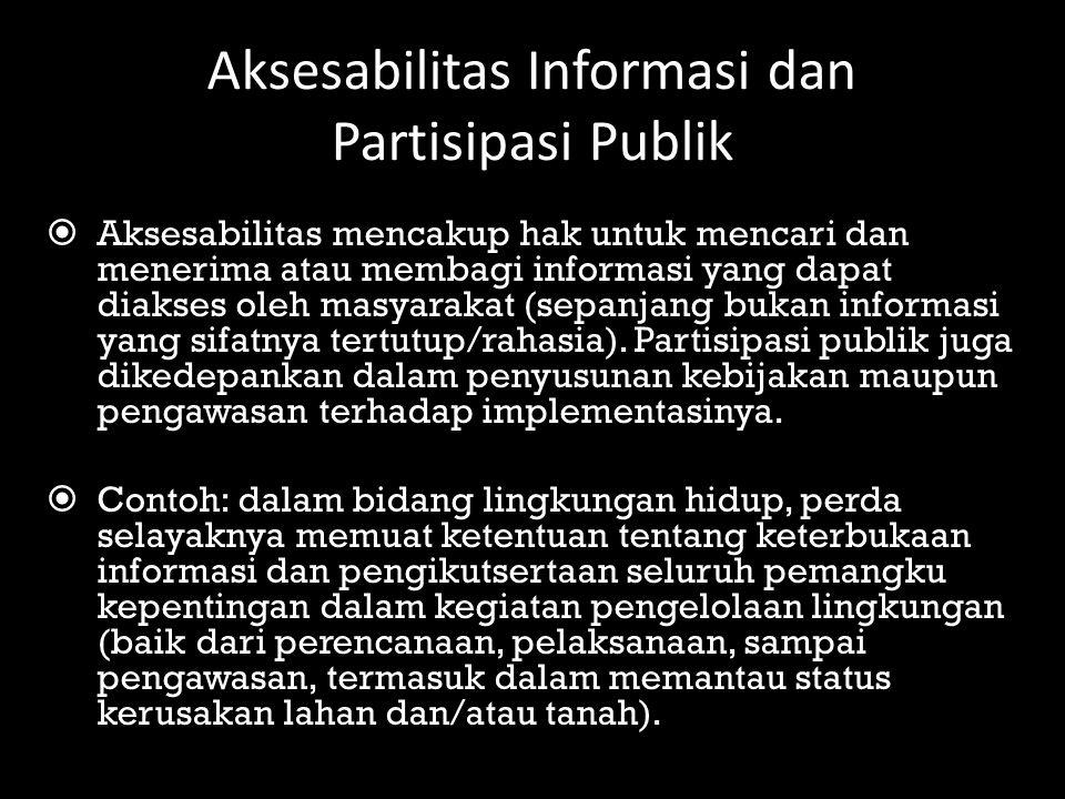 Aksesabilitas Informasi dan Partisipasi Publik  Aksesabilitas mencakup hak untuk mencari dan menerima atau membagi informasi yang dapat diakses oleh