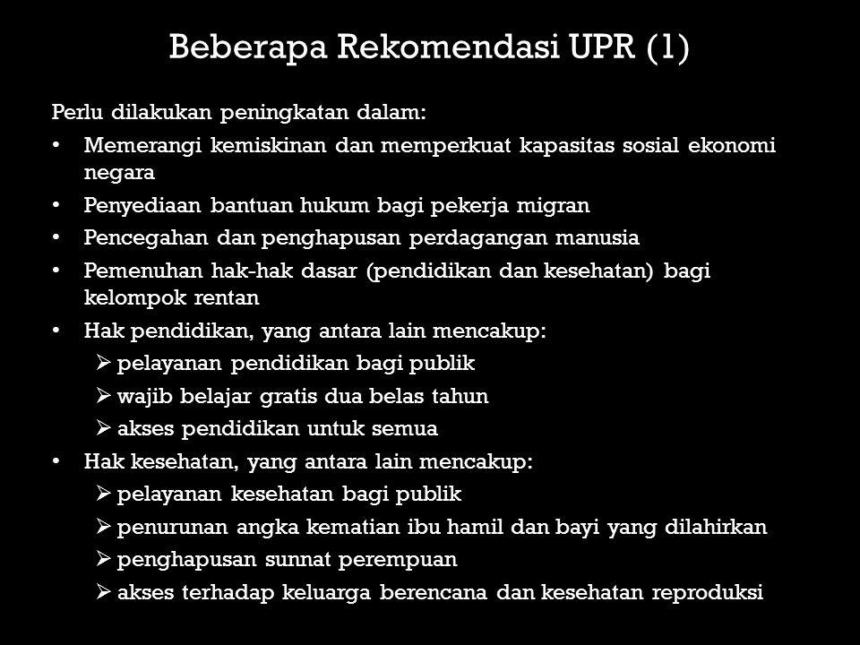Beberapa Rekomendasi UPR (1) Perlu dilakukan peningkatan dalam: Memerangi kemiskinan dan memperkuat kapasitas sosial ekonomi negara Penyediaan bantuan