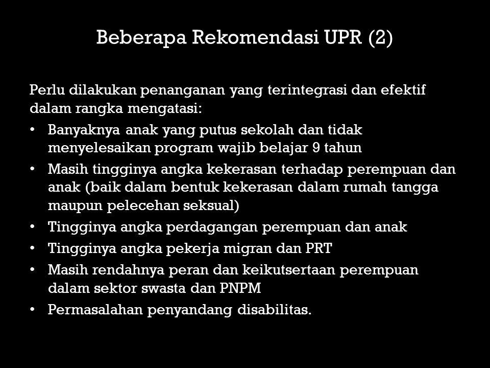 Beberapa Rekomendasi UPR (2) Perlu dilakukan penanganan yang terintegrasi dan efektif dalam rangka mengatasi: Banyaknya anak yang putus sekolah dan ti