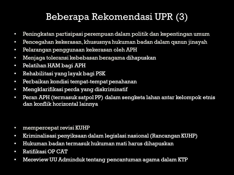 Beberapa Rekomendasi UPR (3) Peningkatan partisipasi perempuan dalam politik dan kepentingan umum Pencegahan kekerasan, khususnya hukuman badan dalam