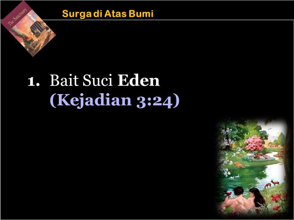 b b Understand the purposes of marriage Surga di Atas Bumi 1.Bait Suci Eden (Kejadian 3:24)