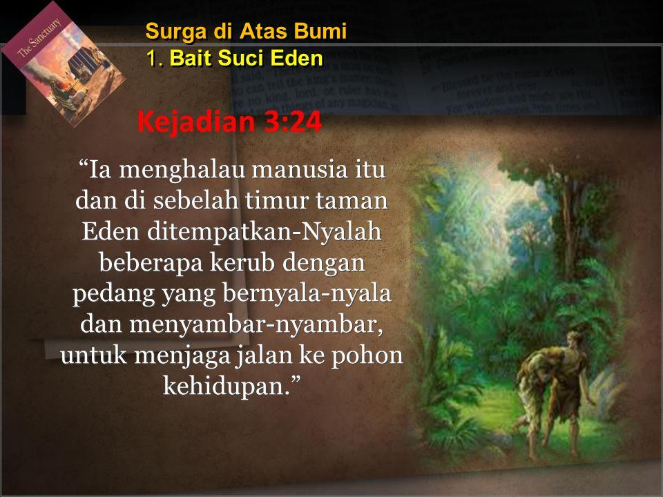 """Ia menghalau manusia itu dan di sebelah timur taman Eden ditempatkan-Nyalah beberapa kerub dengan pedang yang bernyala-nyala dan menyambar-nyambar, u"
