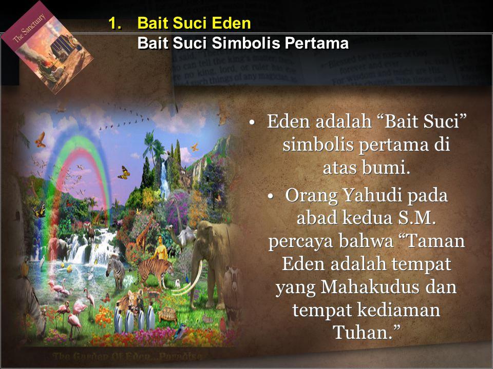 """Eden adalah """"Bait Suci"""" simbolis pertama di atas bumi. Orang Yahudi pada abad kedua S.M. percaya bahwa """"Taman Eden adalah tempat yang Mahakudus dan te"""