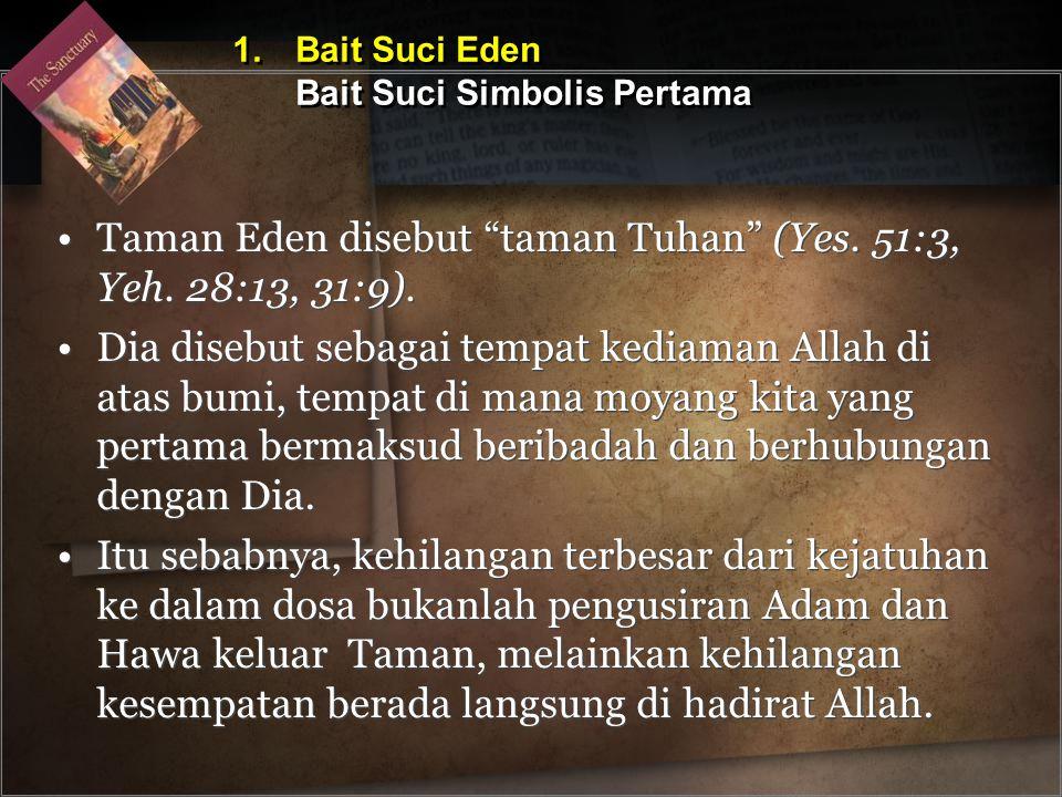 """Taman Eden disebut """"taman Tuhan"""" (Yes. 51:3, Yeh. 28:13, 31:9). Dia disebut sebagai tempat kediaman Allah di atas bumi, tempat di mana moyang kita yan"""