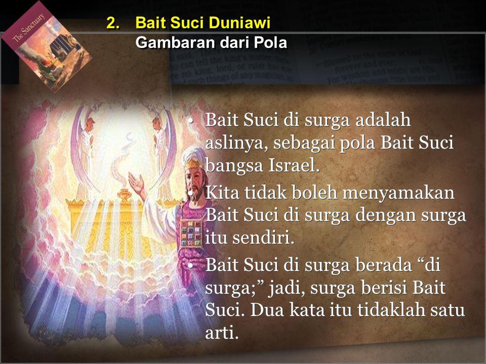 Bait Suci di surga adalah aslinya, sebagai pola Bait Suci bangsa Israel. Kita tidak boleh menyamakan Bait Suci di surga dengan surga itu sendiri. Bait