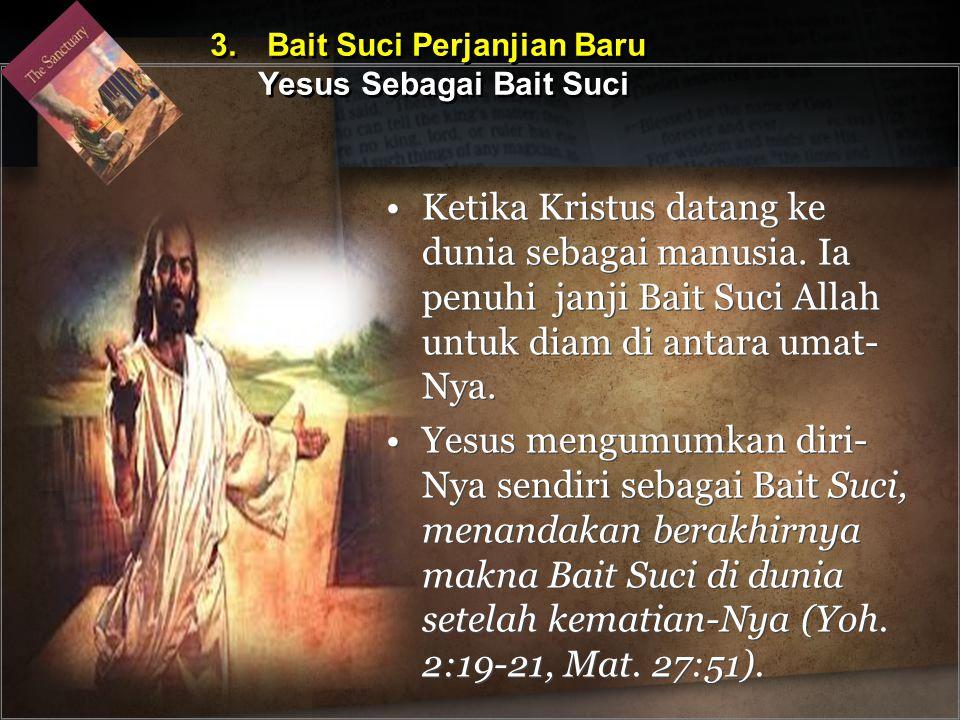 Ketika Kristus datang ke dunia sebagai manusia. Ia penuhi janji Bait Suci Allah untuk diam di antara umat- Nya. Yesus mengumumkan diri- Nya sendiri se