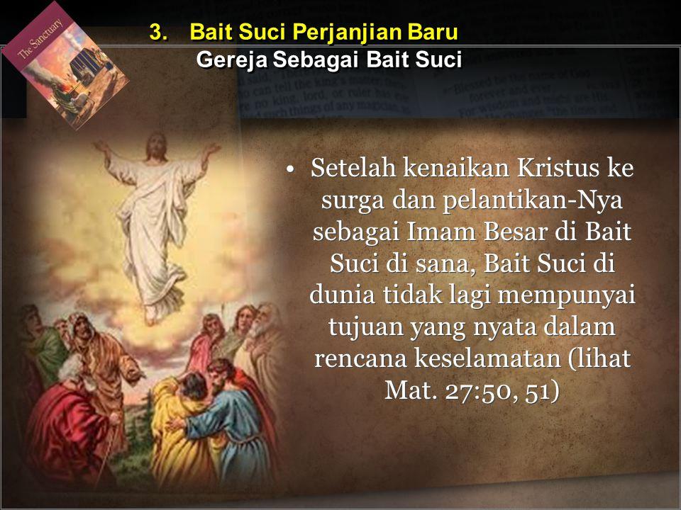 Setelah kenaikan Kristus ke surga dan pelantikan-Nya sebagai Imam Besar di Bait Suci di sana, Bait Suci di dunia tidak lagi mempunyai tujuan yang nyat