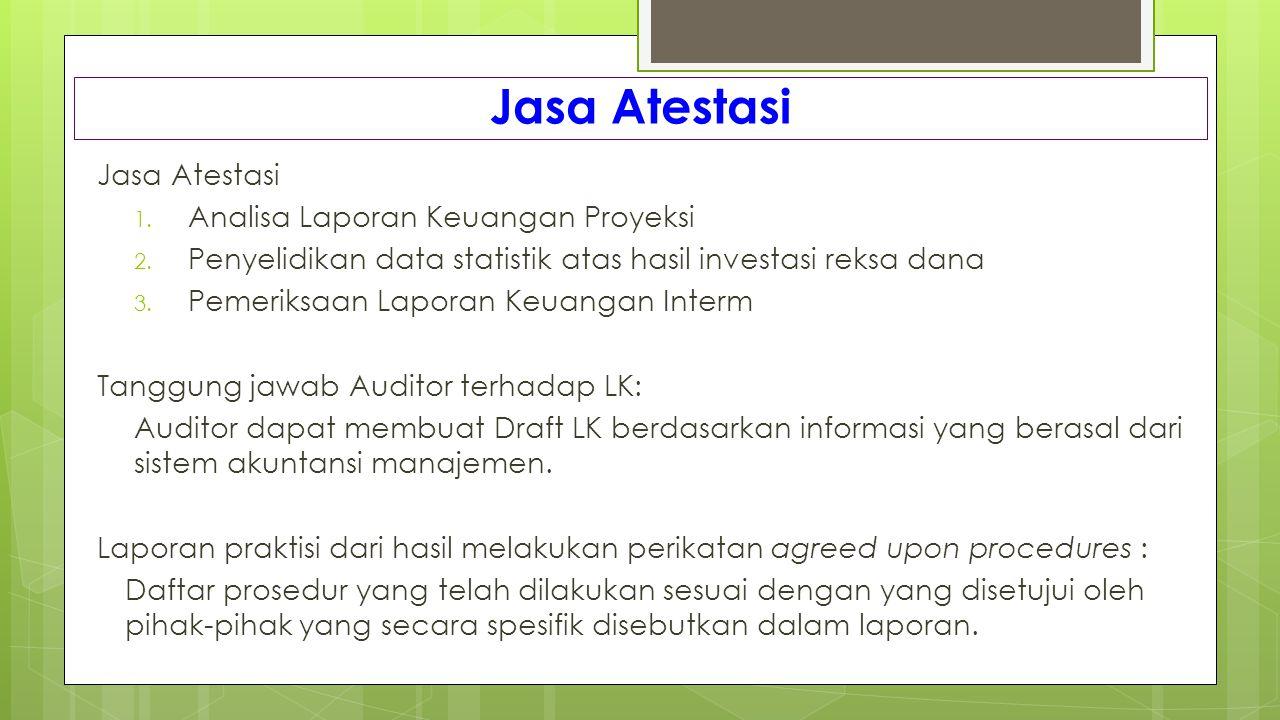 Jasa Atestasi 1. Analisa Laporan Keuangan Proyeksi 2. Penyelidikan data statistik atas hasil investasi reksa dana 3. Pemeriksaan Laporan Keuangan Inte