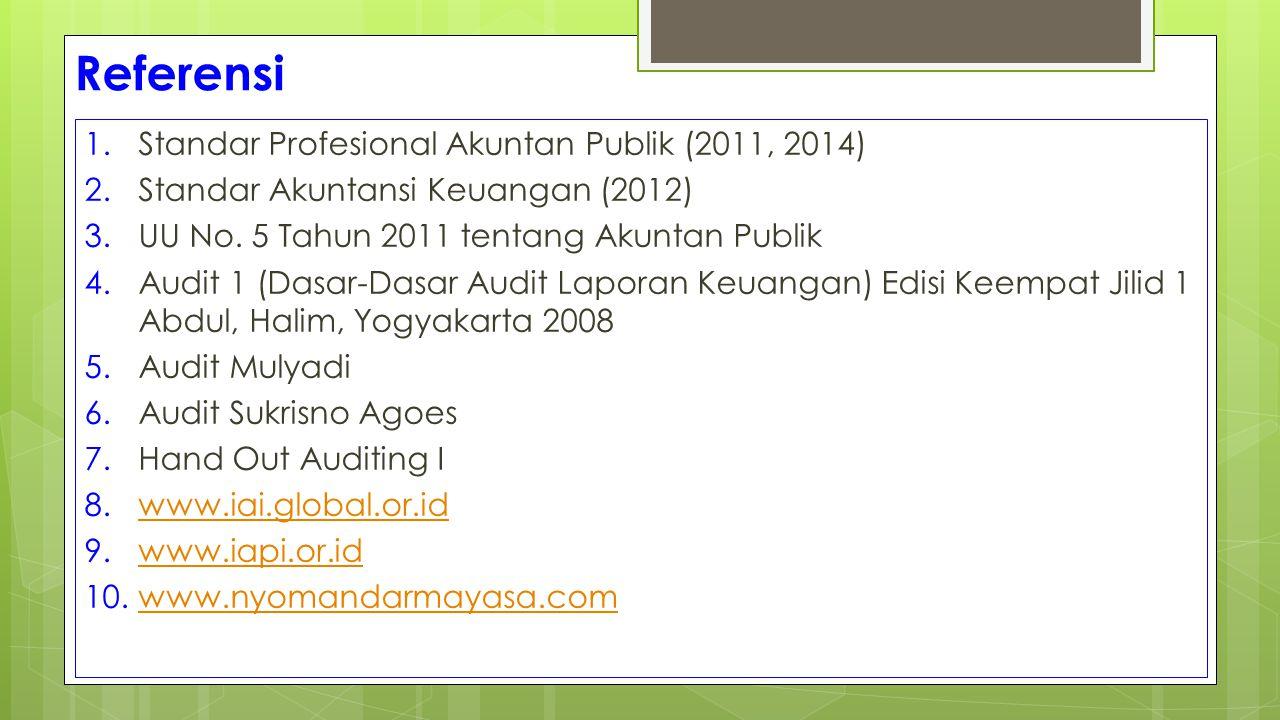 Referensi 1.Standar Profesional Akuntan Publik (2011, 2014) 2.Standar Akuntansi Keuangan (2012) 3.UU No. 5 Tahun 2011 tentang Akuntan Publik 4.Audit 1