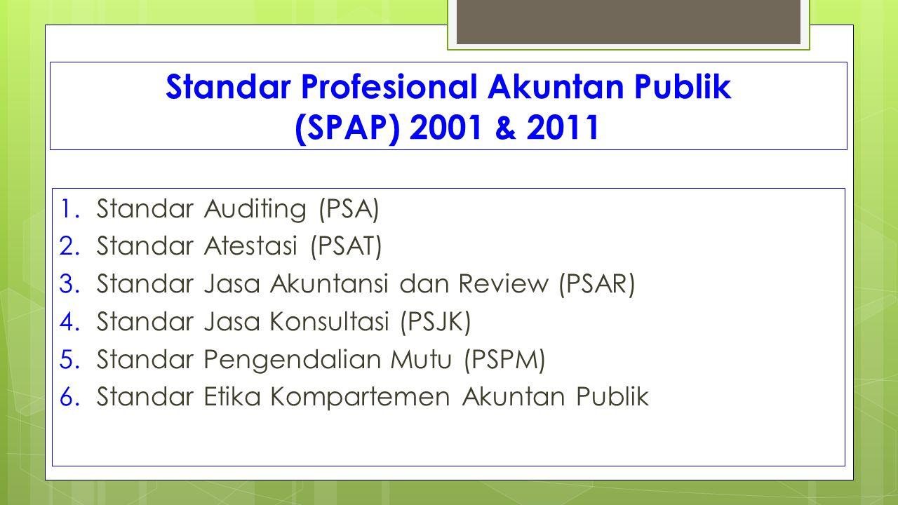 Standar Profesional Akuntan Publik (SPAP) 2001 & 2011 1.Standar Auditing (PSA) 2.Standar Atestasi (PSAT) 3.Standar Jasa Akuntansi dan Review (PSAR) 4.
