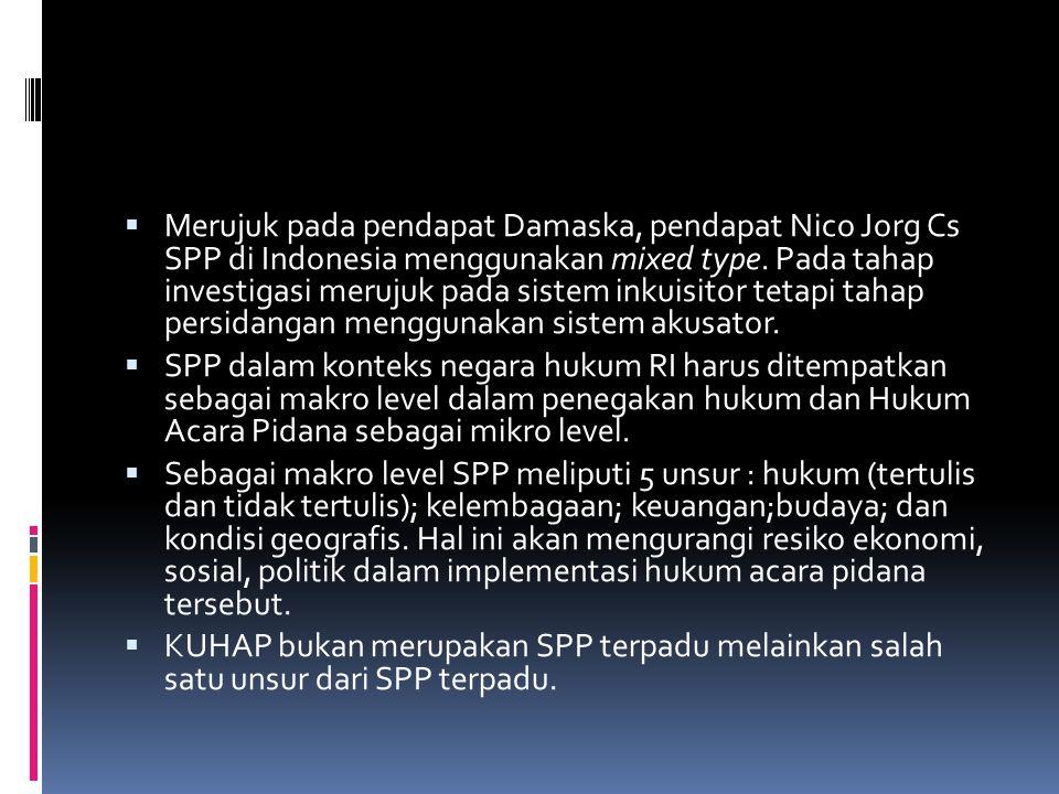  Merujuk pada pendapat Damaska, pendapat Nico Jorg Cs SPP di Indonesia menggunakan mixed type.
