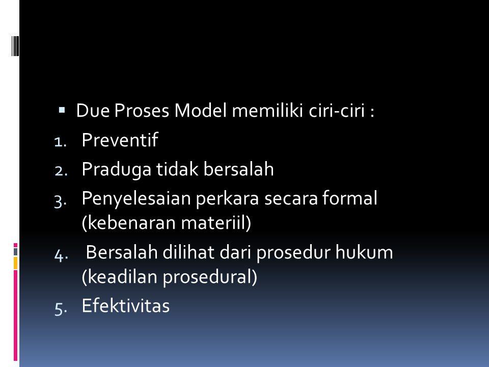  Due Proses Model memiliki ciri-ciri : 1.Preventif 2.