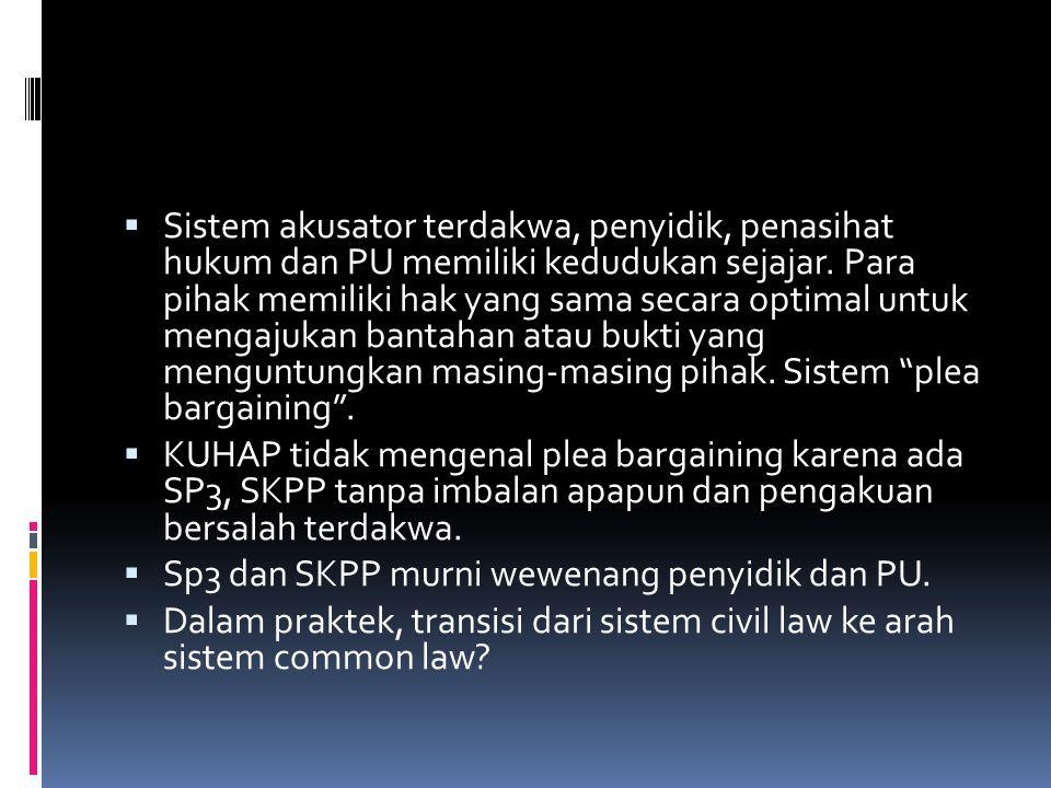  Sistem akusator terdakwa, penyidik, penasihat hukum dan PU memiliki kedudukan sejajar.
