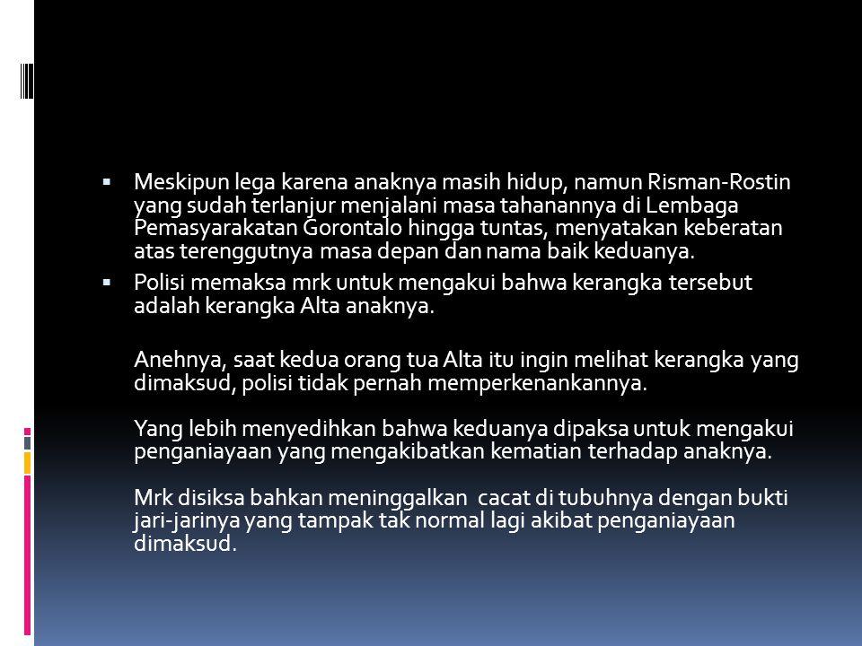  Meskipun lega karena anaknya masih hidup, namun Risman-Rostin yang sudah terlanjur menjalani masa tahanannya di Lembaga Pemasyarakatan Gorontalo hingga tuntas, menyatakan keberatan atas terenggutnya masa depan dan nama baik keduanya.