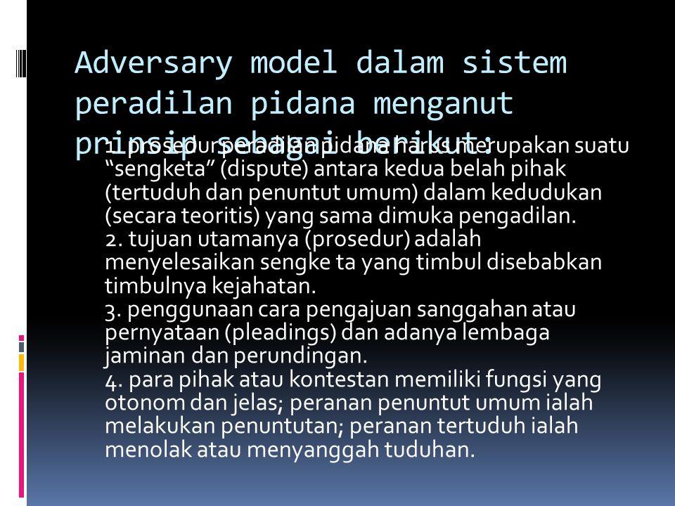 Adversary model dalam sistem peradilan pidana menganut prinsip sebagai berikut: 1.