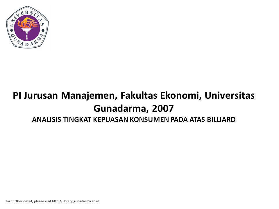 PI Jurusan Manajemen, Fakultas Ekonomi, Universitas Gunadarma, 2007 ANALISIS TINGKAT KEPUASAN KONSUMEN PADA ATAS BILLIARD for further detail, please v
