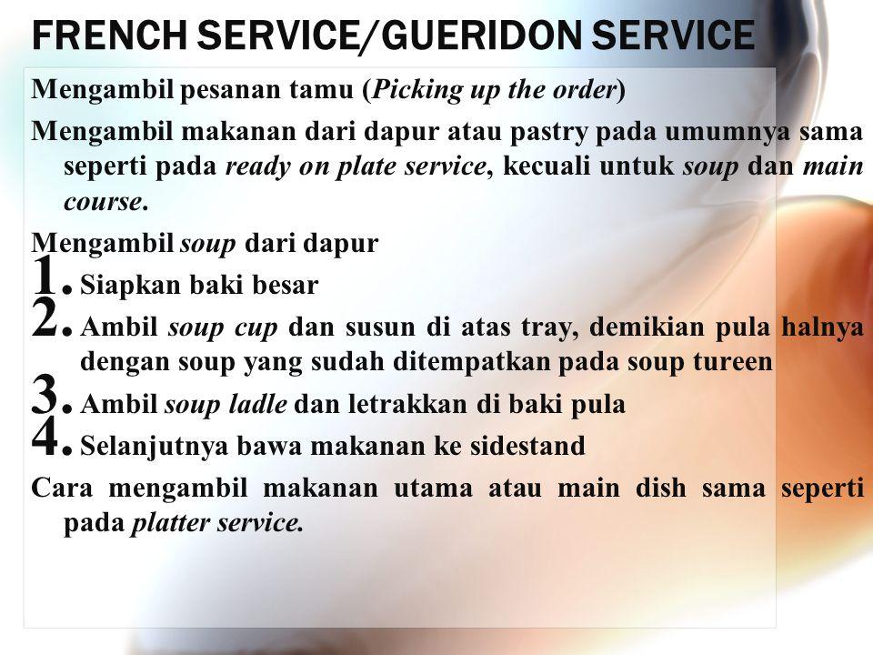 FRENCH SERVICE/GUERIDON SERVICE Mengambil pesanan tamu (Picking up the order) Mengambil makanan dari dapur atau pastry pada umumnya sama seperti pada