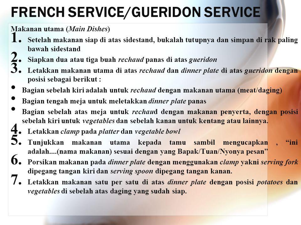 FRENCH SERVICE/GUERIDON SERVICE Makanan utama (Main Dishes) 1. Setelah makanan siap di atas sidestand, bukalah tutupnya dan simpan di rak paling bawah