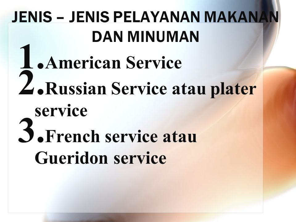 JENIS – JENIS PELAYANAN MAKANAN DAN MINUMAN 1. American Service 2. Russian Service atau plater service 3. French service atau Gueridon service