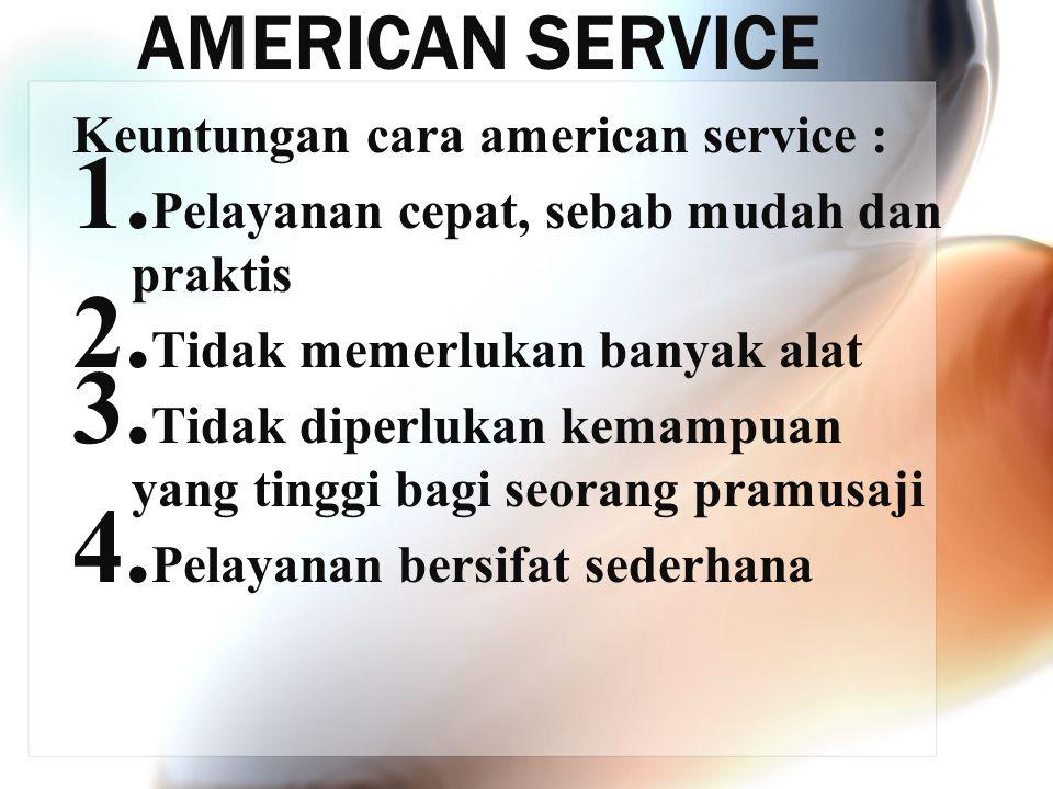 AMERICAN SERVICE Keuntungan cara american service : 1. Pelayanan cepat, sebab mudah dan praktis 2. Tidak memerlukan banyak alat 3. Tidak diperlukan ke