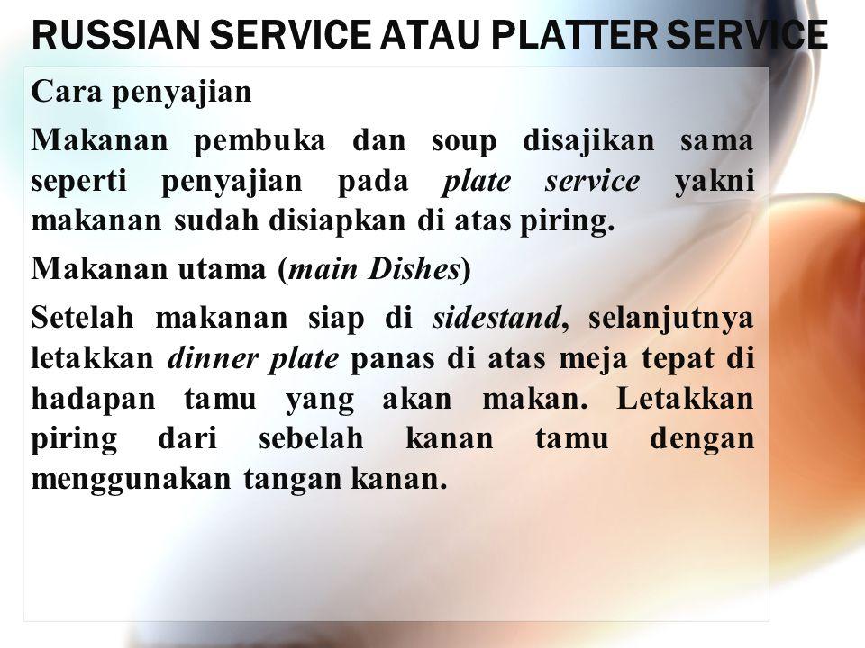 RUSSIAN SERVICE ATAU PLATTER SERVICE Cara penyajian Makanan pembuka dan soup disajikan sama seperti penyajian pada plate service yakni makanan sudah d