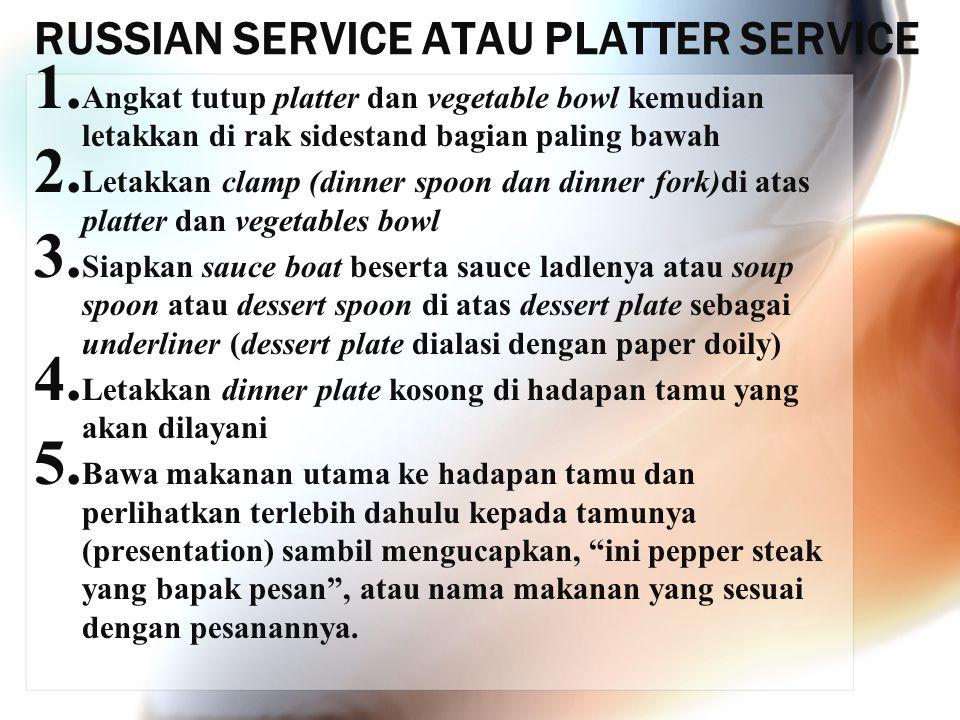 RUSSIAN SERVICE ATAU PLATTER SERVICE 1. Angkat tutup platter dan vegetable bowl kemudian letakkan di rak sidestand bagian paling bawah 2. Letakkan cla