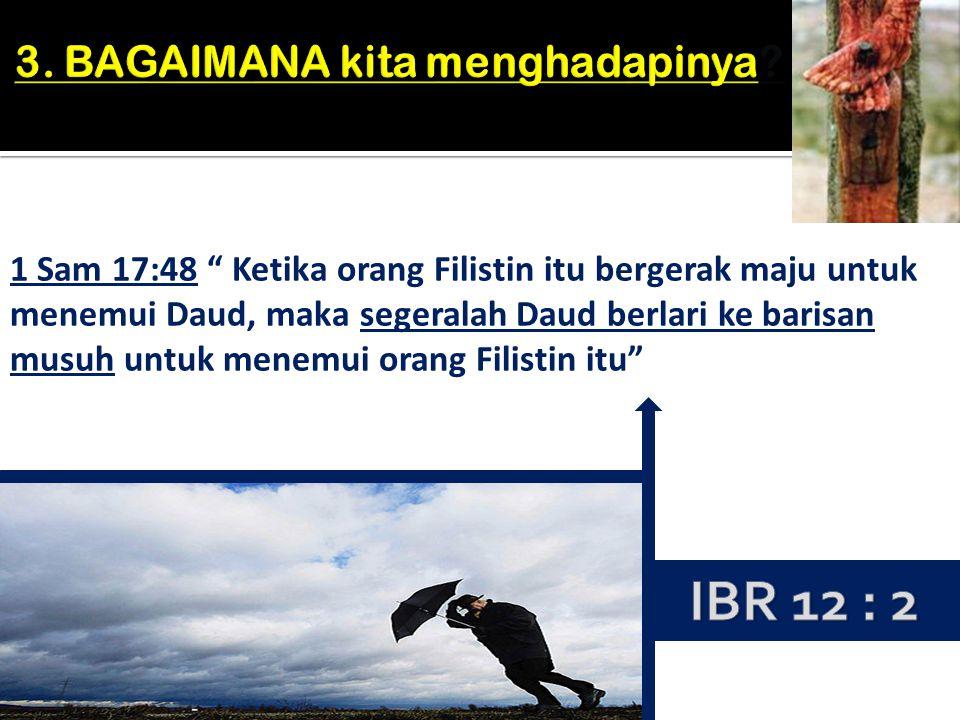 """1 Sam 17:48 """" Ketika orang Filistin itu bergerak maju untuk menemui Daud, maka segeralah Daud berlari ke barisan musuh untuk menemui orang Filistin it"""