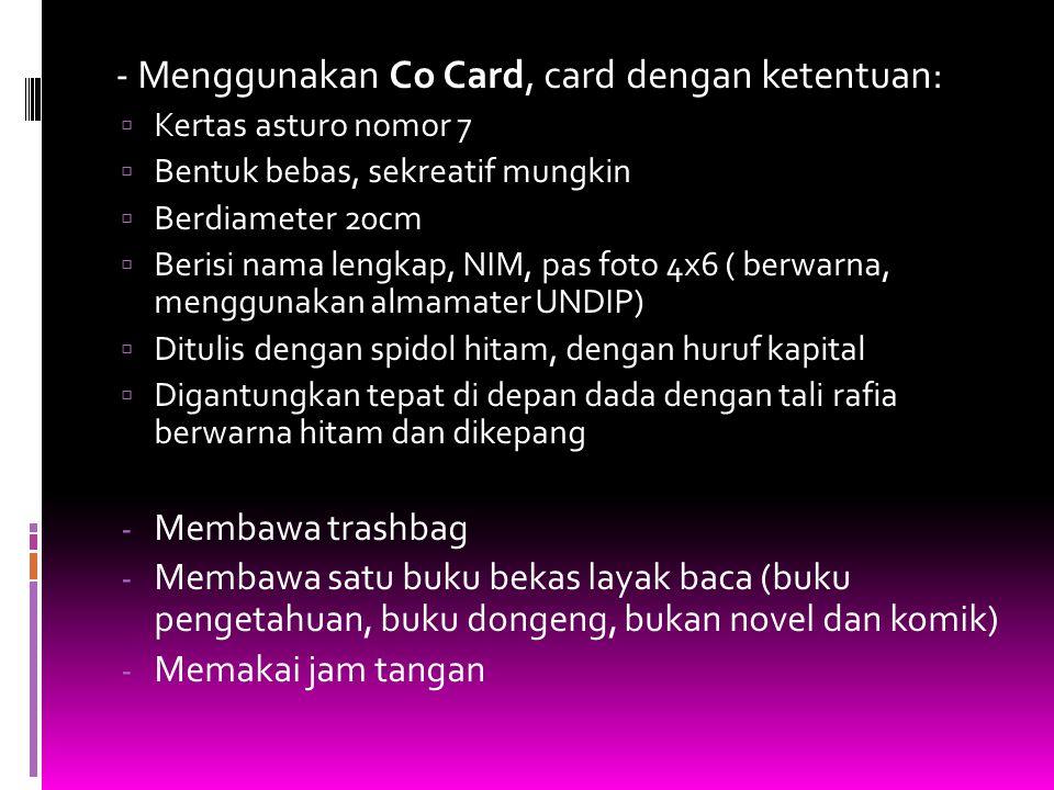 - Menggunakan Co Card, card dengan ketentuan:  Kertas asturo nomor 7  Bentuk bebas, sekreatif mungkin  Berdiameter 20cm  Berisi nama lengkap, NIM,