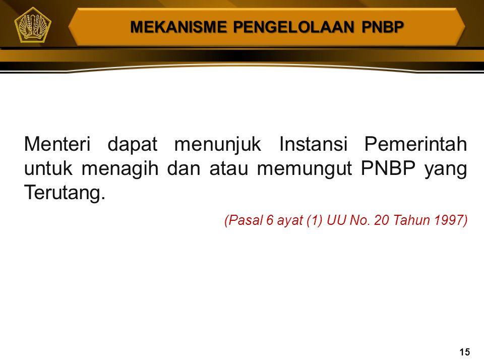 Seluruh PNBP dikelola dalam sistem APBN. (Pasal 5 UU No. 20 Tahun 1997) Penerimaan Kementerian Negara/Lembaga/ Satuan Kerja perangkat daerah tidak bol