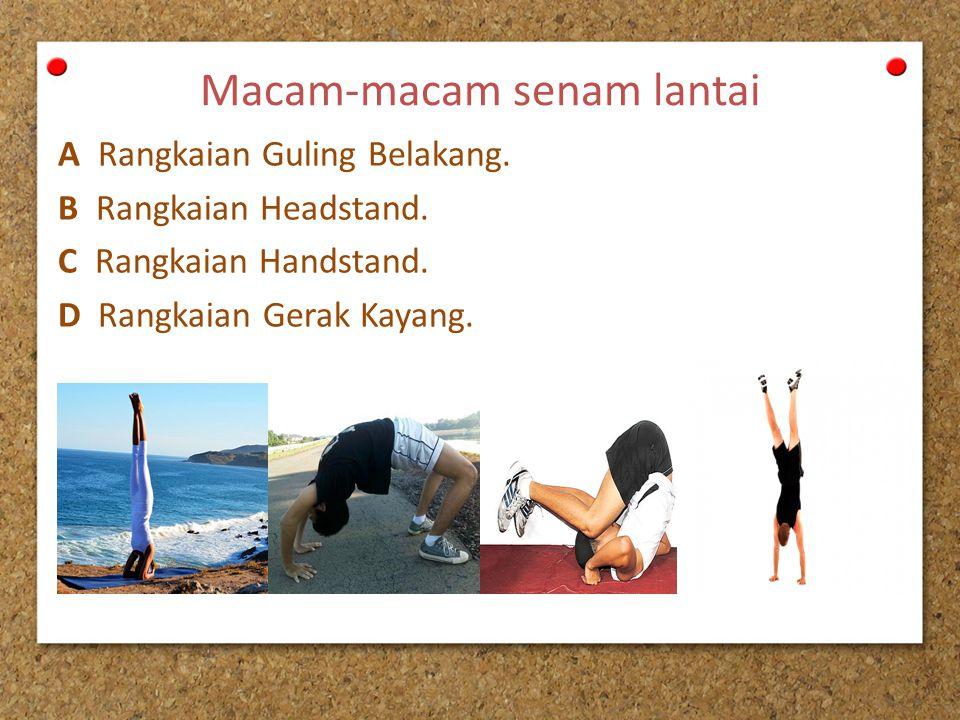 A Rangkaian Guling Belakang Tahap latihan : 1.Latihan berguling ke belakang kaki lurus (backward roll).