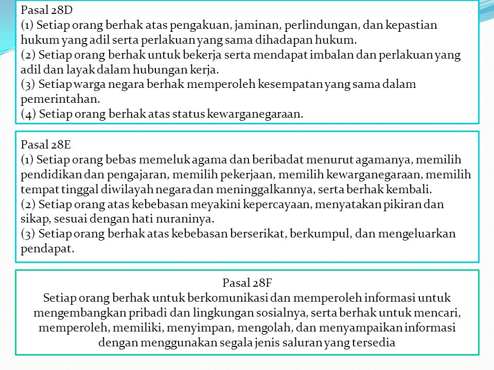 Pasal 28D (1) Setiap orang berhak atas pengakuan, jaminan, perlindungan, dan kepastian hukum yang adil serta perlakuan yang sama dihadapan hukum. (2)