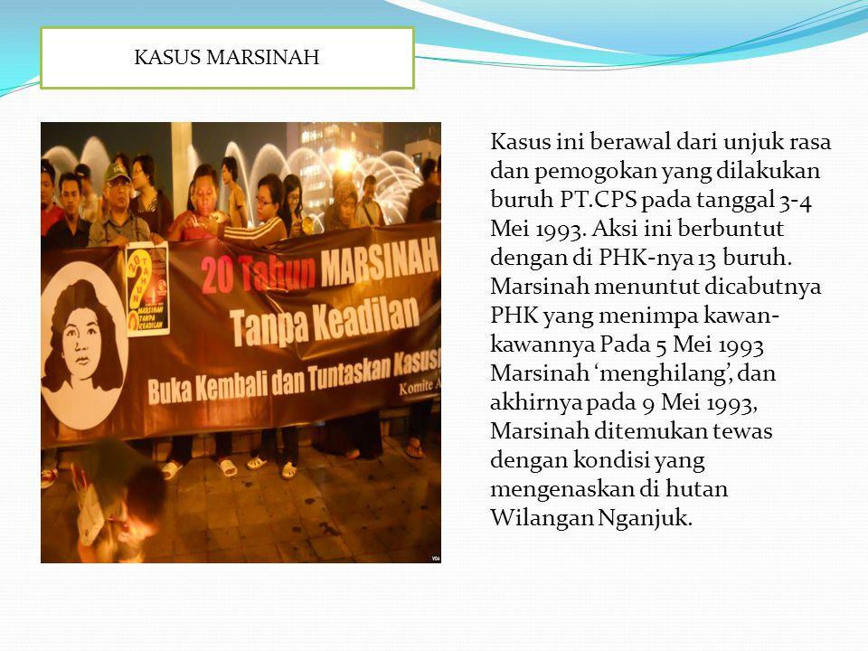 KASUS MARSINAH Kasus ini berawal dari unjuk rasa dan pemogokan yang dilakukan buruh PT.CPS pada tanggal 3-4 Mei 1993. Aksi ini berbuntut dengan di PHK