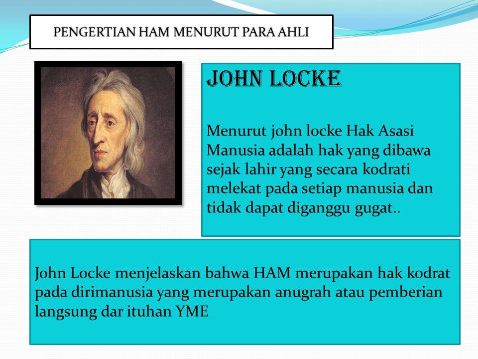 PENGERTIAN HAM MENURUT PARA AHLI John Locke Menurut john locke Hak Asasi Manusia adalah hak yang dibawa sejak lahir yang secara kodrati melekat pada s