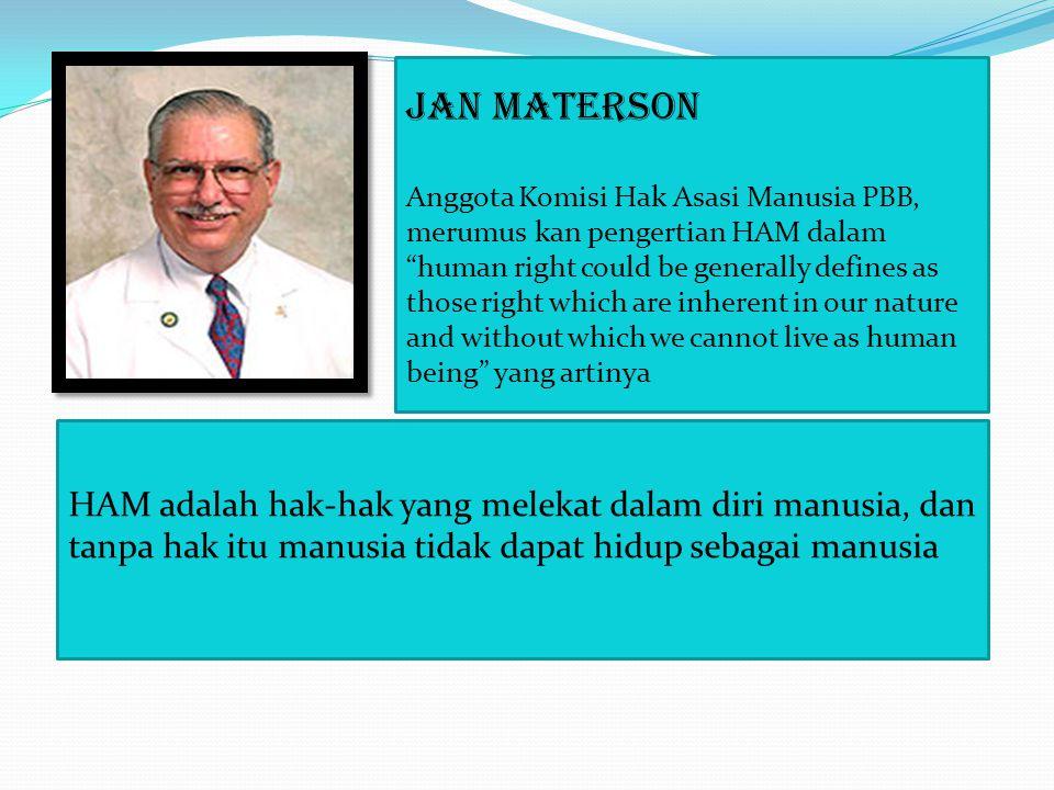 "Jan Materson Anggota Komisi Hak Asasi Manusia PBB, merumus kan pengertian HAM dalam ""human right could be generally defines as those right which are i"