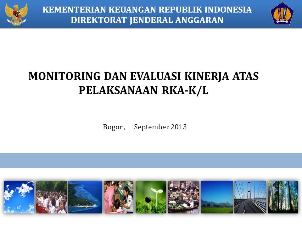 MONITORING DAN EVALUASI KINERJA ATAS PELAKSANAAN RKA-K/L KEMENTERIAN KEUANGAN REPUBLIK INDONESIA DIREKTORAT JENDERAL ANGGARAN Bogor, September 2013
