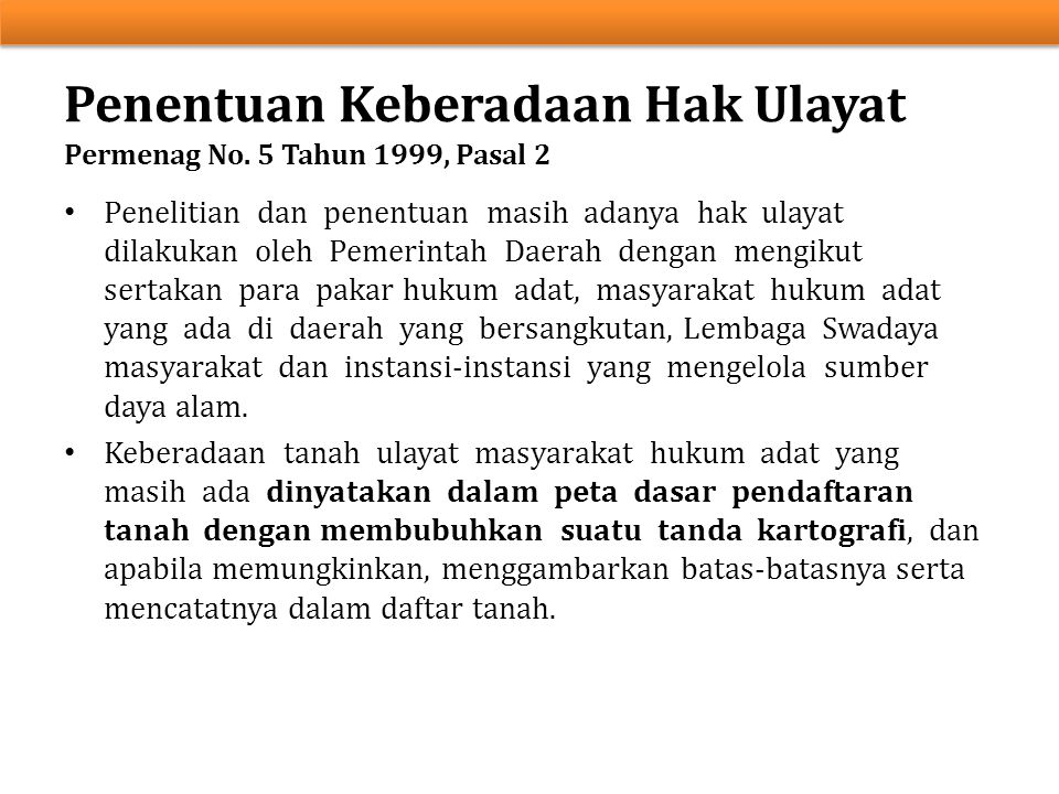 Penelitian dan penentuan masih adanya hak ulayat dilakukan oleh Pemerintah Daerah dengan mengikut sertakan para pakar hukum adat, masyarakat hukum ada