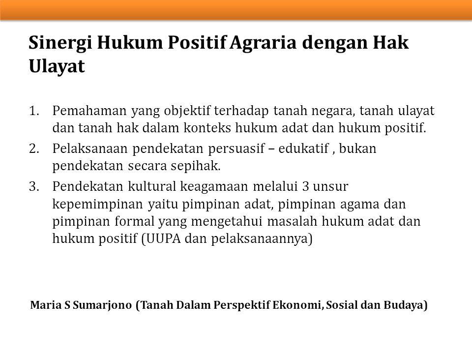 1.Pemahaman yang objektif terhadap tanah negara, tanah ulayat dan tanah hak dalam konteks hukum adat dan hukum positif. 2.Pelaksanaan pendekatan persu