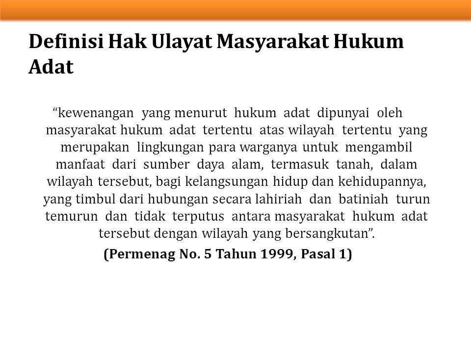 """Definisi Hak Ulayat Masyarakat Hukum Adat """"kewenangan yang menurut hukum adat dipunyai oleh masyarakat hukum adat tertentu atas wilayah tertentu yang"""