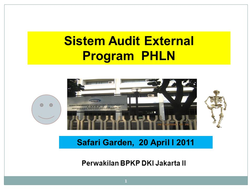 1 Sistem Audit External Program PHLN Safari Garden, 20 April l 2011 Perwakilan BPKP DKI Jakarta II
