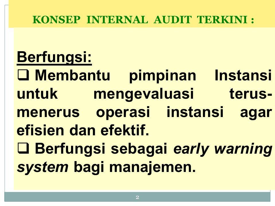 2 KONSEP INTERNAL AUDIT TERKINI : Berfungsi:  Membantu pimpinan Instansi untuk mengevaluasi terus- menerus operasi instansi agar efisien dan efektif.