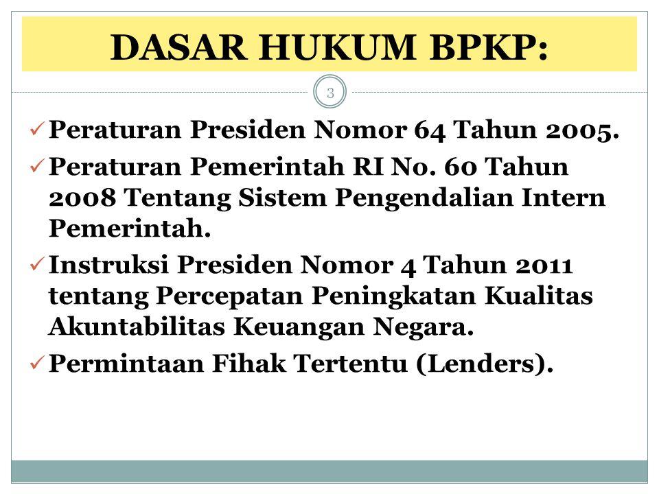 DASAR HUKUM BPKP: Peraturan Presiden Nomor 64 Tahun 2005. Peraturan Pemerintah RI No. 60 Tahun 2008 Tentang Sistem Pengendalian Intern Pemerintah. Ins