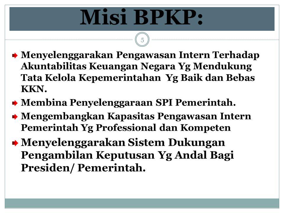 Misi BPKP: Menyelenggarakan Pengawasan Intern Terhadap Akuntabilitas Keuangan Negara Yg Mendukung Tata Kelola Kepemerintahan Yg Baik dan Bebas KKN. Me