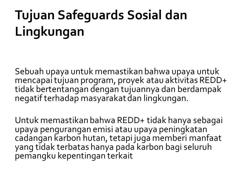 Tujuan Safeguards Sosial dan Lingkungan Sebuah upaya untuk memastikan bahwa upaya untuk mencapai tujuan program, proyek atau aktivitas REDD+ tidak ber